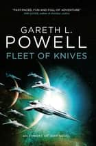 Fleet of Knives - An Embers of War novel eBook by Gareth L. Powell