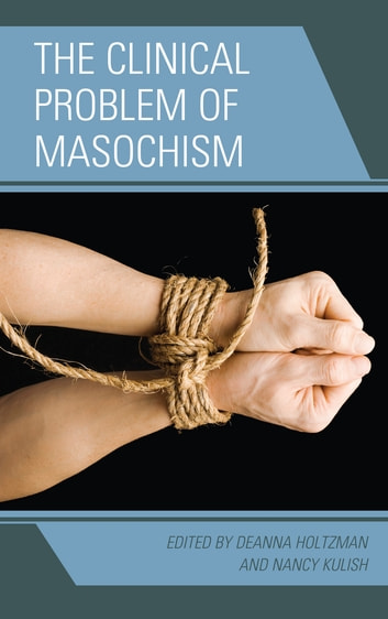 The Clinical Problem of Masochism ebook by Marvin Margolis, MD, PhD,M. J. D. Cohen,Dianne Elise, Ph.D.,Glen O. Gabbard, M.D.,Otto Kernberg, M.D.,M. D. Markman,Jack Novick,Kerry Kelly Novick,Nancy Kulish,Deanna Holtzman,Alan Sugarman,Harold P. Blum M.D.,Robert  Alan Glick M.D.,Anna Ornstein M.D.