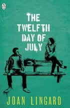 The Twelfth Day of July - A Kevin and Sadie Story ebook by Joan Lingard