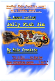 An Angel Called Jelly Fish Jim ebook by Kale Cronkite
