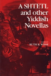 A Shtetl and Other Yiddish Novellas ebook by Ruth Wisse