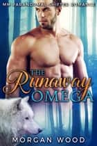 The Runaway Omega ebook by Morgan Wood