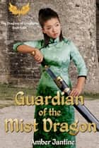 Guardian of the Mist Dragon, Fire Dragons of Grieghern Book Four ebook by Amber Jantine