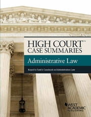 High Court Case Summaries on Administrative Law, Keyed to Funk ebook by Publishers Editorial Staff