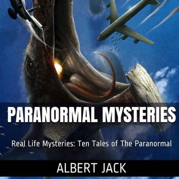 Paranormal Mysteries: Ten Tales of The Paranormal audiobook by Albert Jack