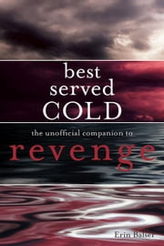 Best Served Cold: The Unofficial Companion to Revenge ebook by Balser, Erin