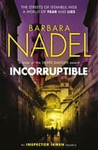 Incorruptible (Inspector Ikmen Mystery 20) ebook by Barbara Nadel