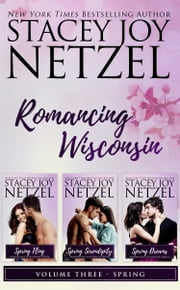 Romancing Wisconsin Volume III (Spring Boxed Set) ebook by Stacey Joy Netzel