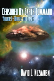 Censored by Earth Command [Volume 1 - Bullets and Lasers] ebook by Kuzminski, David, L
