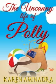 The Uncanny Life of Polly ebook by Karen Aminadra