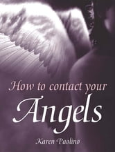 How To Contact Your Angels ebook by Karen Paolino