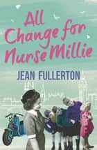 All Change for Nurse Millie ebook by Jean Fullerton