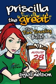 Priscilla the Great: The Time Traveling Bullet ebook by Sybil Nelson