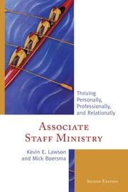 Associate Staff Ministry - Thriving Personally, Professionally, and Relationally ebook by Kevin E. Lawson,Mick Boersma