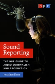 Sound Reporting - The NPR Guide to Audio Journalism and Production ebook by Kobo.Web.Store.Products.Fields.ContributorFieldViewModel