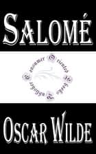 Salome (Illustrated) - A Tragedy in One Act ebook by Oscar Wilde