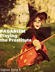 Paganism, Playing the Prostitute ebook by Signet Ring Z