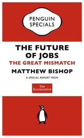 The Economist: The Future of Jobs (Penguin Specials) - The Great Mismatch ebook by The Economist