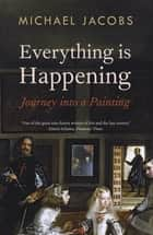 Everything is Happening - Journey into a Painting ebook by Michael Jacobs