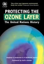 Protecting the Ozone Layer - The United Nations History ebook by Stephen O Andersen, K Madhava Sarma