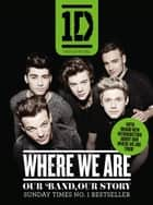 One Direction: Where We Are (100% Official): Our Band, Our Story ebook by One Direction