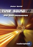 Time Squad 17: Die Zeit-Invasoren ebook by Peter Terrid