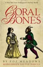 Coral Bones ebook by Foz Meadows