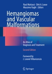 Hemangiomas and Vascular Malformations - An Atlas of Diagnosis and Treatment ebook by Raul Mattassi,Dirk A. Loose,Massimo Vaghi