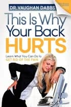 This is Why Your Back Hurts ebook by Vaughan Dabbs