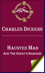 Haunted Man and the Ghost's Bargain (Annotated) ebook by Charles Dickens