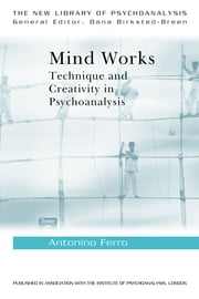 Mind Works - Technique and Creativity in Psychoanalysis ebook by Antonino Ferro