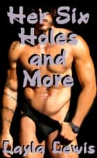 Her Six Holes and More ebook by Layla Lewis