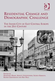 Residential Change and Demographic Challenge - The Inner City of East Central Europe in the 21st Century ebook by Dr Annett Steinführer,Dr Katrin Grossmann,Dr Ray Hall,Dr Sigrun Kabisch,Dr Annegret Haase