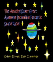 The Amazing Super Great Awesome Incredible Fantastic Space Race! ebook by Othen Cummings