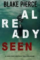 Already Seen (A Laura Frost FBI Suspense Thriller—Book 2) ebook by Blake Pierce