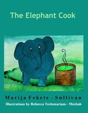 The Elephant Cook ebook by Marija Fekete Sullivan