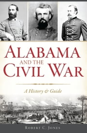 Alabama and the Civil War - A History & Guide ebook by Robert C. Jones