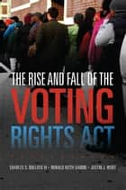 The Rise and Fall of the Voting Rights Act ebook by Charles S. Bullock III,Ronald Keith Gaddie,Justin J. Wert
