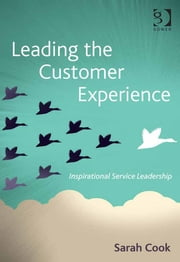 Leading the Customer Experience - Inspirational Service Leadership ebook by Ms Sarah Cook