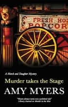 Murder Takes the Stage ebook by Amy Myers