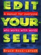 Edit Yourself: A Manual for Everyone Who Words with Words ebook by Bruce Ross-Larson