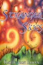 Stranger Skies ebook by Katje van Loon