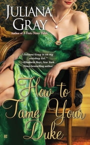 How to Tame Your Duke ebook by Juliana Gray