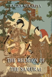 The Religion Of The Samurai - Extended Annotated Edition ebook by Kaiten Nukariya