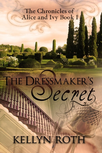 The Dressmaker's Secret - The Chronicles of Alice and Ivy, #1 ebook by Kellyn Roth