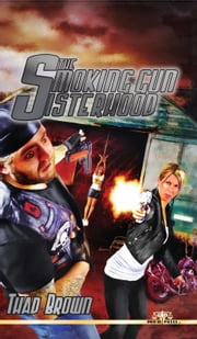 The Smoking Gun Sisterhood ebook by Thad Brown