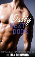 Daddy Next Door - A Single Dad Next Door Romance ebook by Jillian Cumming