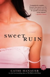 Sweet Ruin - A Novel ebook by Cathi Hanauer