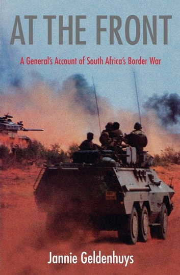At The Front - A General's Account Of South Africa's Border War ebook by Jannie Geldenhuys