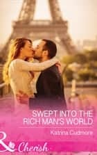 Swept Into The Rich Man's World (Mills & Boon Cherish) ebook by Katrina Cudmore